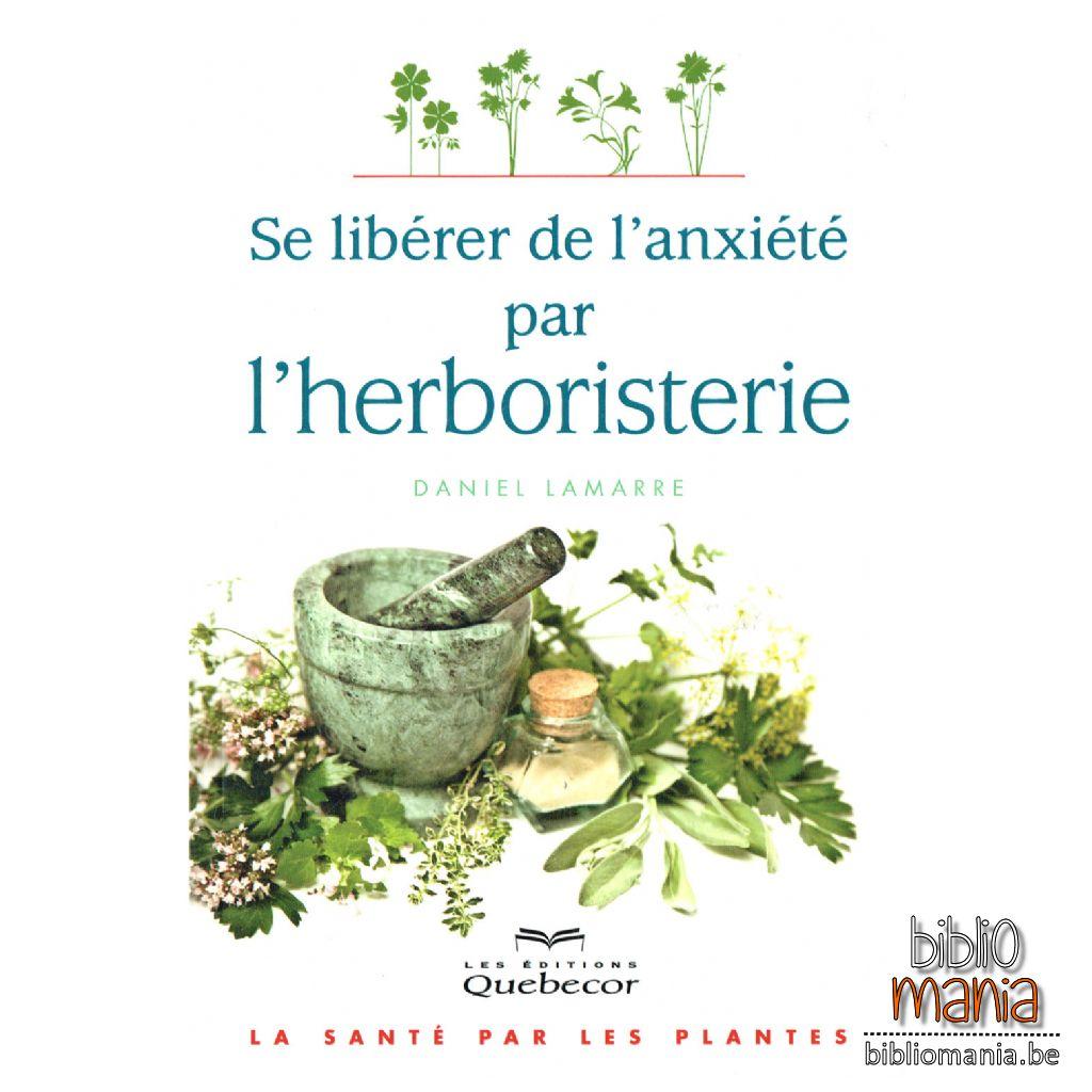 Se libérer de l'anxiété par l'herboristerie - Daniel Lamarre