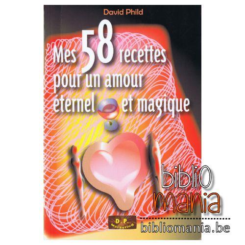 Mes 58 Recettes Pour Un Amour éternel Et Magique David