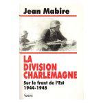 La Division Charlemagne. Sur le front de l'Est 1944-1945