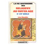 La vie quotidienne des Religieux au Moyen âge (Xe - XVe siècle)