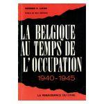 La Belgique au temps de l'Occupation 1940-1945