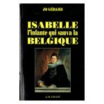 Isabelle, l'infante qui sauva la Belgique
