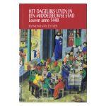 Het dagelijks leven in een middeleeuwse stad : Leuven anno 1448