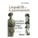 Léopold III et le gouvernement : Les deux politiques belges de 1940