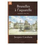Bruxelles à l'aquarelle - Jacques Carabain : Instantanés 1894 - 1897