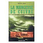 La Mangeuse de Cuivre : La saga de l'Union Minière du Haut-Katanga 1906 - 1966