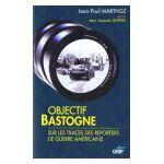 Objectif Bastogne : Sur les Traces des Reporters de Guerre Am�ricains