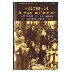 �Dites-le � vos enfants� Histoire de la Shoah en Europe, 1933 - 1945