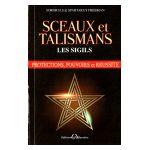 Sceaux et Talismans : Les Sigils. protections, pouvoirs et réussite