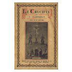 Le Crucifix. Dans l'histoire, dans l'art, dans l'âme des Saints et dans notre vie