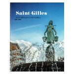 Saint-Gilles, huit siècles d'histoire(s). 1216-2016