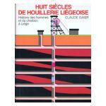 Huit siècles de houillerie liégeoise. Histoire des hommes et du charbon à Liège