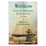 Waterloo, lieu de mémoire européenne (1815 - 2000)