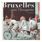 1940 - 1944: Bruxelles sous l'Occupation