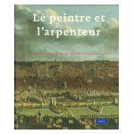 Le peintre et l'arpenteur: Images de Bruxelles et de l'Ancien Duché de Brabant
