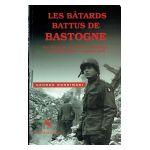 Les bâtards battus de Bastogne: Une chronique de la Défense de Bastogne 19 décembre 1944 - 17 janvier 1945