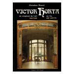 Victor Horta : Un créateur de l'art nouveau. Sa vie, son oeuvre