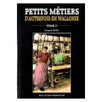 Petits métiers d'autrefois en Wallonie, tome 2
