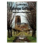 Belgique Gothique. Architecture, art monumental