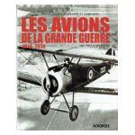 Avions de la Grande Guerre 1914 - 1918 : Encyclopédie illustrée et comparée