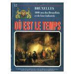 Bruxelles, Où est le temps, fasc. 12 : 1000 ans des Bruxellois et de leur industrie