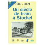 Un siècle de tram à Stockel 1909 - 2009 Een eeuw tram te Stokkel