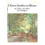 L'Entre-Sambre-et-Meuse: ses cités... ses sites... ses barrages...