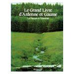 Le Grand Livre d'Ardenne et de Gaume : La Nature et l'Homme