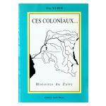 Ces coloniaux... Histoires du Zaïre