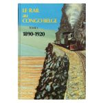Le Rail au Congo belge, tome 1 : 1890 - 1920