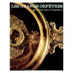Les Grands Orfèvres de Louis XIII à Charles X