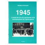 1945 : L'année de la fin du cauchemar et du commencement de l'après-guerre