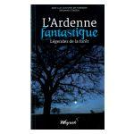 L'Ardenne fantastique : Légendes de la forêt
