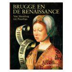 Brugge en de Renaissance : Van Memling tot Pourbus