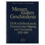 Mensen maken Geschiedenis : De Kredietbank en de Economische Opgang van Vlaanderen 1935-1985