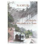 Namur: La Citadelle, le Funiculaire et le Tram