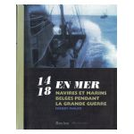 14-18 en mer : Navires et marins belges pendant la Grande Guerre