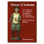 Trésors d'Ardenne : Art religieux et croyances populaires en Ardenne et Luxembourg