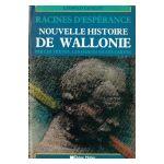 Racines d'espérance : Nouvelle histoire de Wallonie par les textes, les images et les cartes