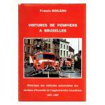 Voitures de pompiers à Bruxelles : Historique des véhicules automobiles des services d'incendie de l'agglomération bruxelloise 1907-1987