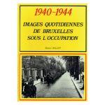 1940-1944: images quotidiennes de Bruxelles sous l'occupation