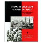 L'industrie belge dans la Russie des Tsars / Belgische ondernemers in het Rusland van de tsaren