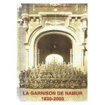 La Garnison de Namur 1830-2003