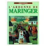 L'Ardenne de Maringer : Le peintre des gens d'Ardenne, sa vie, son oeuvre