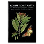 Flowers from St. Martin : The 19th century watercolours of westindian plants painted by Hendrik van Rijgersma