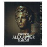 De onsterfelijke Alexander de Grote: De mythe, de werkelijkheid, zijn reis, zijn erfenis