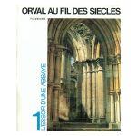 Orval au fil des siècles, tome 1 : L'essor d'une abbaye