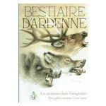 Bestiaire d'Ardenne : Les animaux dans l'imaginaire. Des gallo-romains à nos jours
