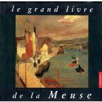 Le grand livre de la Meuse: Un fleuve, des hommes