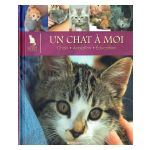 Le Monde secret des Chats : Un chat à moi. Choix. Adoption. Education